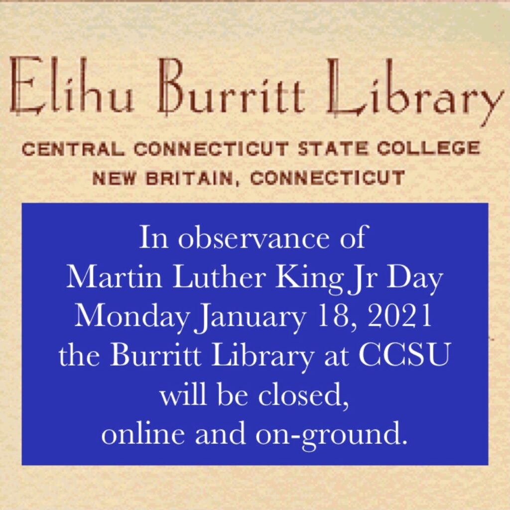 In observance of Martin Luther King Jr. Day, Monday, January 18, 2021 the Burritt Library at CCSU will be closed, online and on-ground.